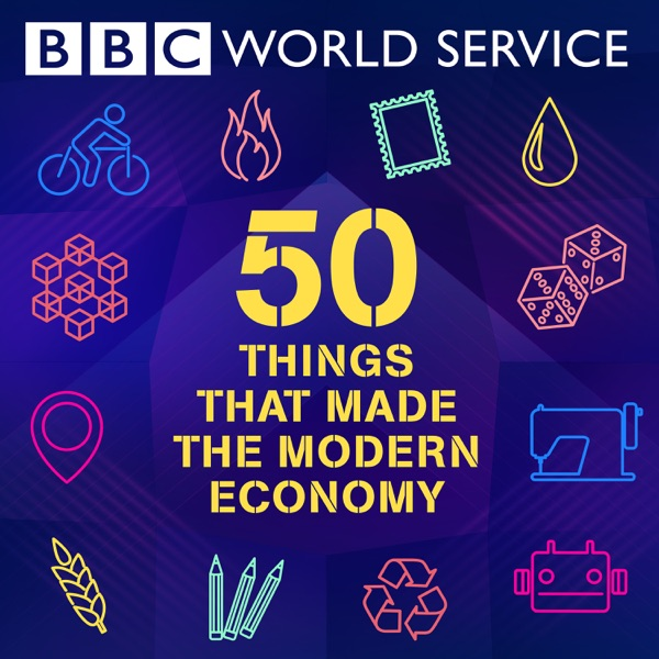 50 things that made the modern economy podcast